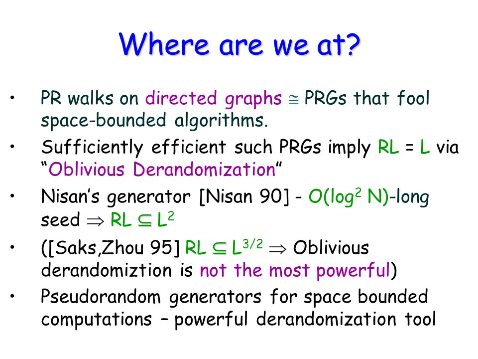 Where are we at. PR walks on directed graphs PRGs that fool space-bounded algorithms.