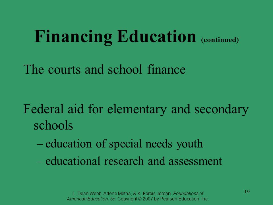 19 Financing Education (continued) The courts and school finance Federal aid for elementary and secondary schools –education of special needs youth –e