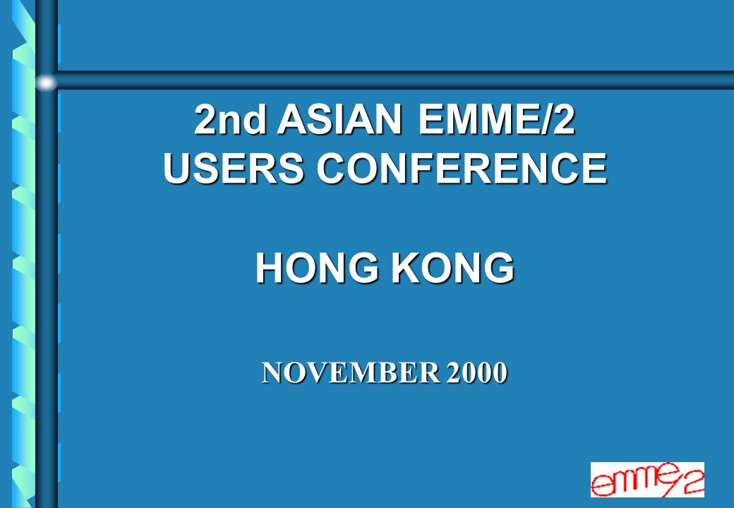 2nd ASIAN EMME/2 USERS CONFERENCE HONG KONG NOVEMBER 2000