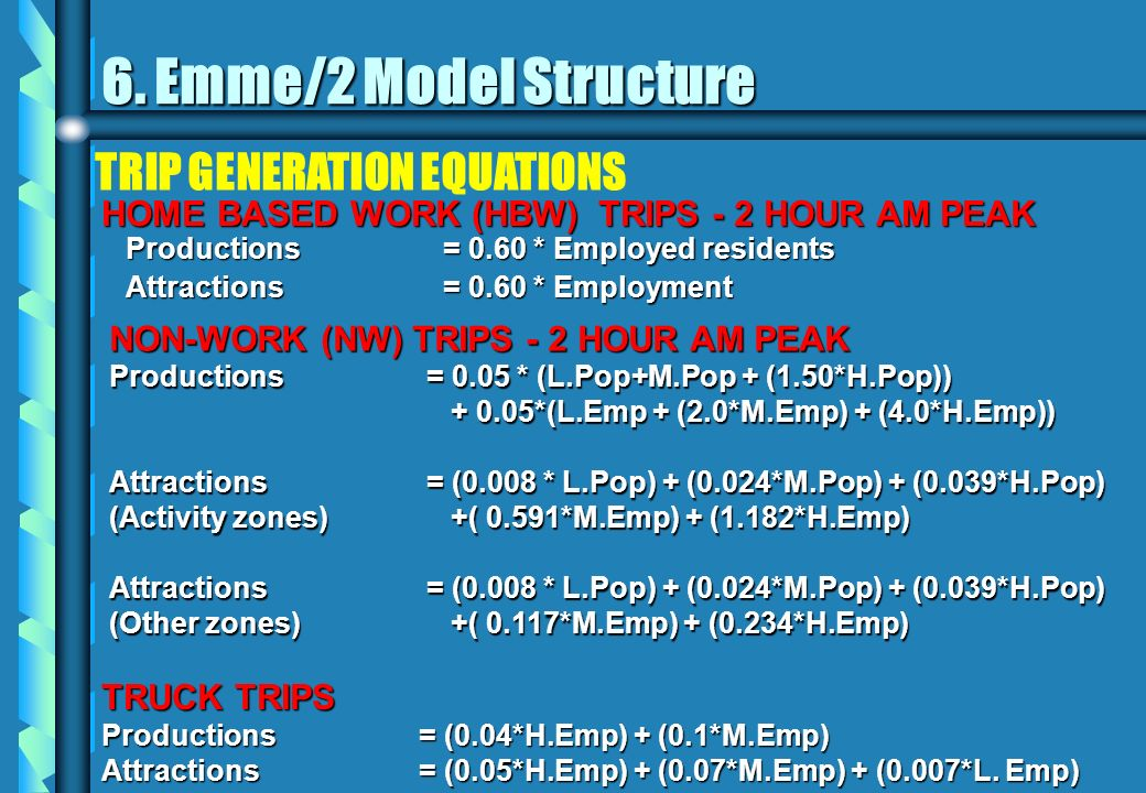 TRIP GENERATION EQUATIONS HOME BASED WORK (HBW) TRIPS - 2 HOUR AM PEAK Productions= 0.60 * Employed residents Attractions= 0.60 * Employment NON-WORK