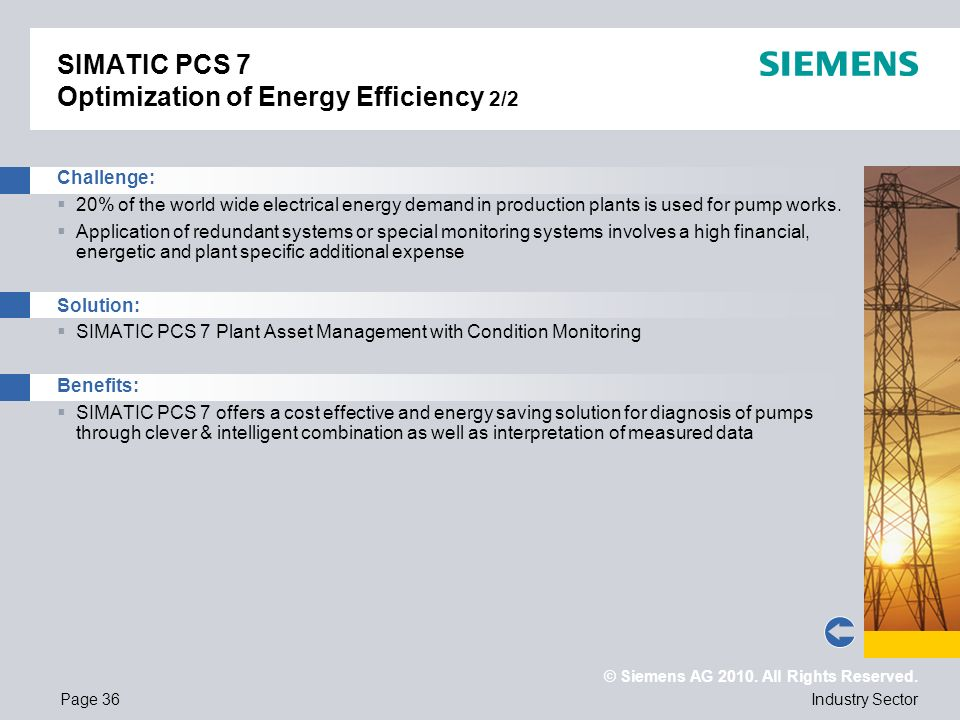 © Siemens AG 2010. All Rights Reserved. Industry SectorPage 36 SIMATIC PCS 7 Optimization of Energy Efficiency 2/2 Challenge: 20% of the world wide el