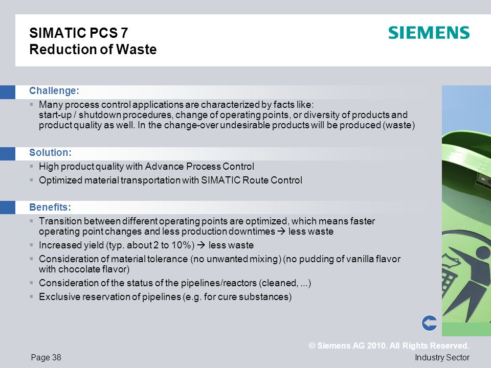 © Siemens AG 2010. All Rights Reserved. Industry SectorPage 38 SIMATIC PCS 7 Reduction of Waste Challenge: Many process control applications are chara