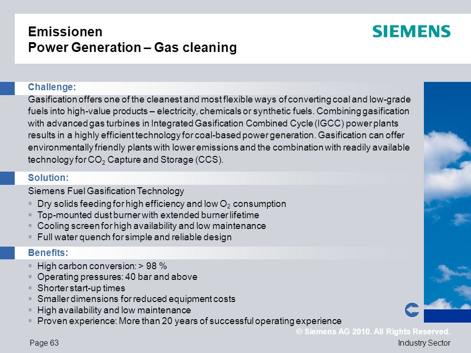 © Siemens AG 2010. All Rights Reserved. Industry SectorPage 63 Emissionen Power Generation – Gas cleaning Challenge: Gasification offers one of the cl