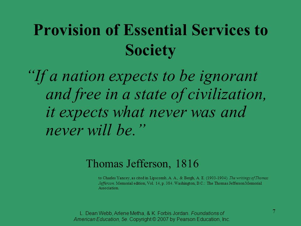 7 Provision of Essential Services to Society If a nation expects to be ignorant and free in a state of civilization, it expects what never was and never will be.
