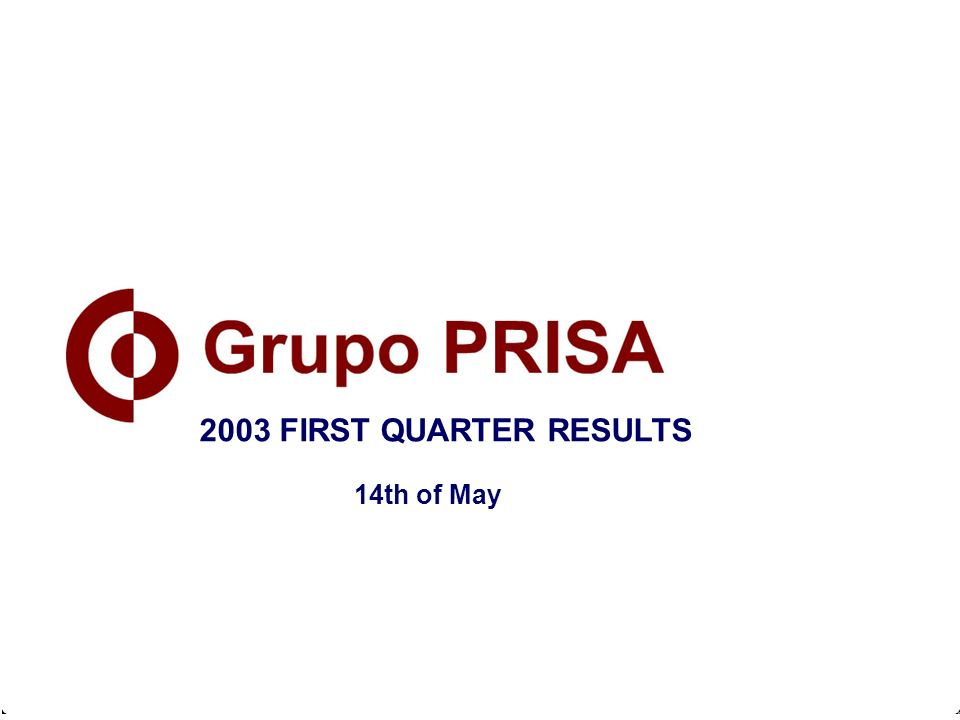 February 21st, 2003 2002 ANNUAL RESULTS 2003 FIRST QUARTER RESULTS 14th of May