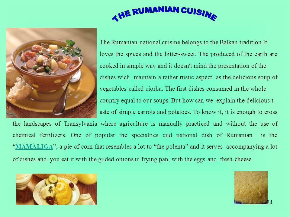 The Rumanian national cuisine belongs to the Balkan tradition It loves the spices and the bitter-sweet.