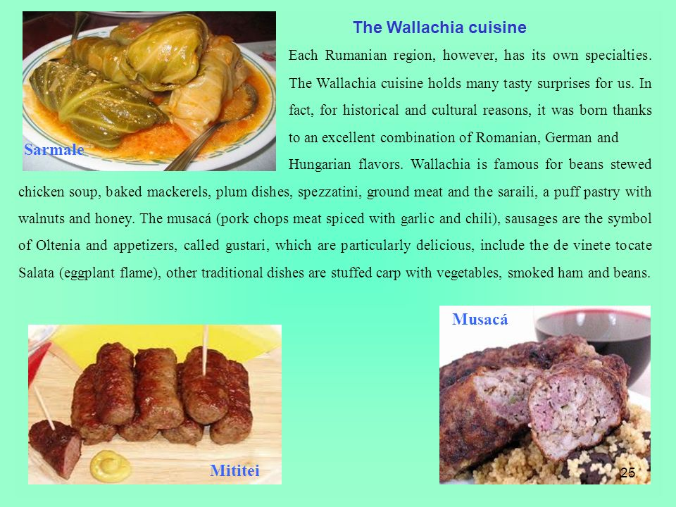 The Wallachia cuisine Each Rumanian region, however, has its own specialties.