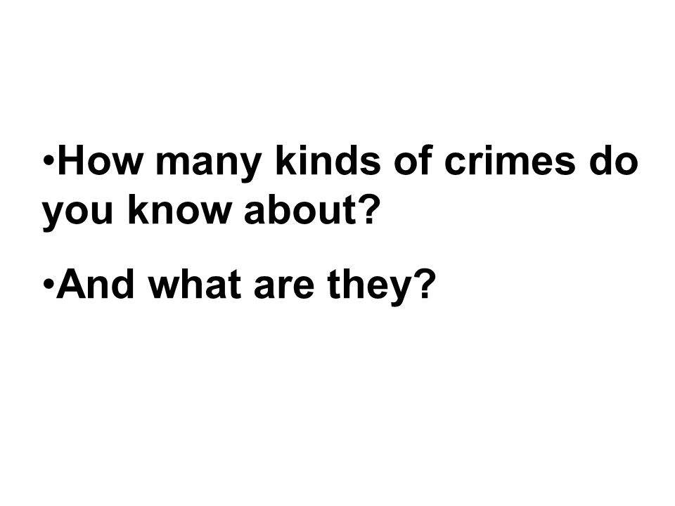 How many kinds of crimes do you know about? And what are they?