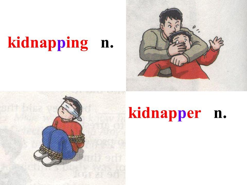 kidnapping n. kidnapper n.