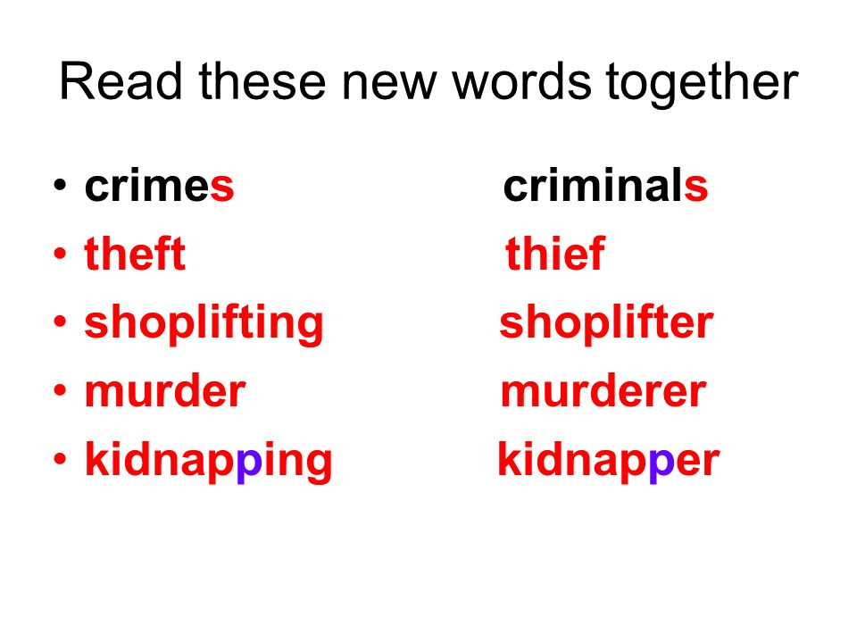 Read these new words together crimes criminals theft thief shoplifting shoplifter murder murderer kidnapping kidnapper