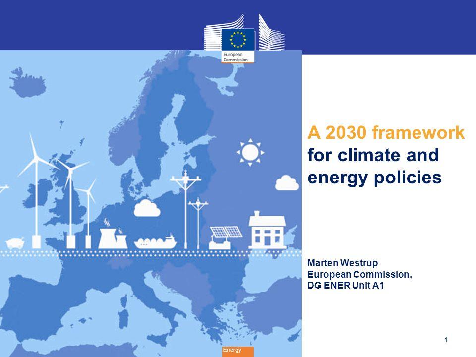1 Energy A 2030 framework for climate and energy policies Marten Westrup European Commission, DG ENER Unit A1