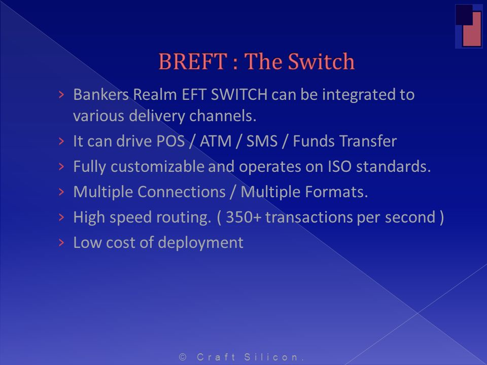 Bankers Realm EFT SWITCH can be integrated to various delivery channels. It can drive POS / ATM / SMS / Funds Transfer Fully customizable and operates