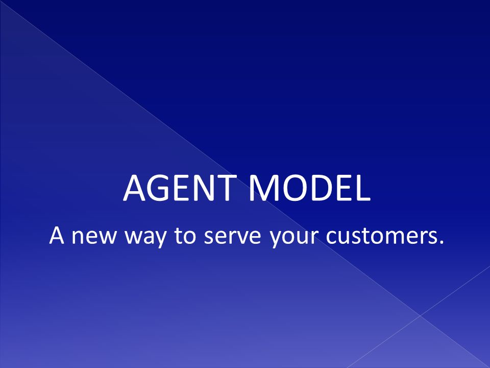 AGENT MODEL A new way to serve your customers.