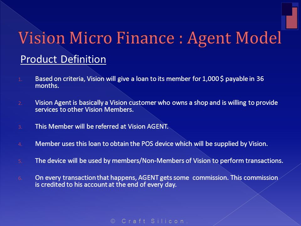 Product Definition 1. Based on criteria, Vision will give a loan to its member for 1,000 $ payable in 36 months. 2. Vision Agent is basically a Vision