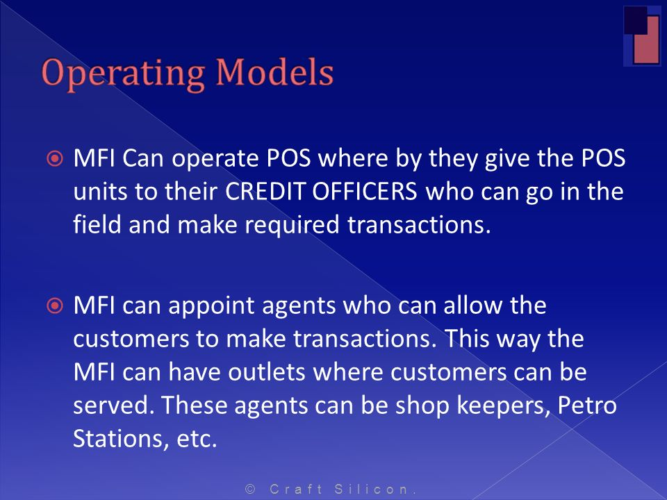 MFI Can operate POS where by they give the POS units to their CREDIT OFFICERS who can go in the field and make required transactions. MFI can appoint
