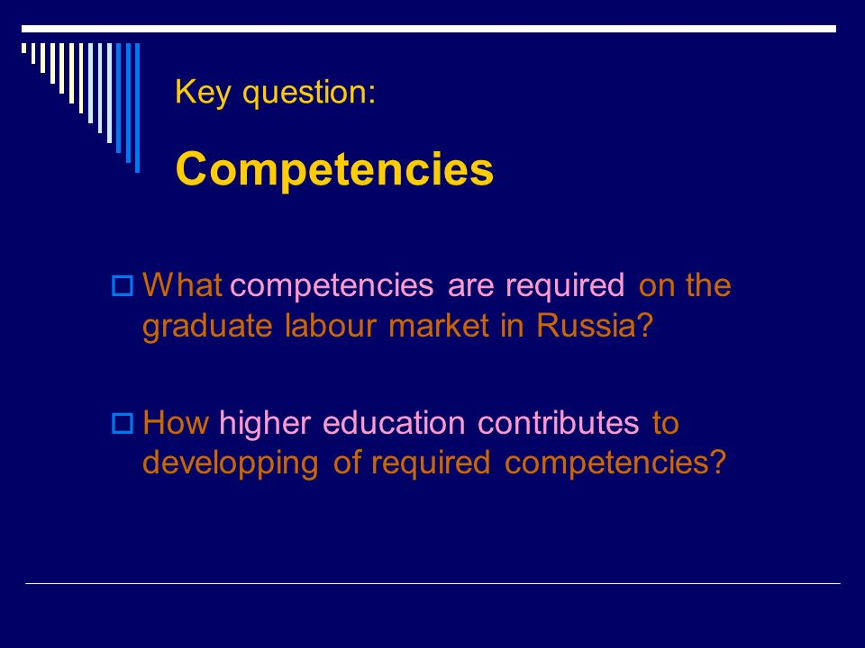 Key question: Competencies What competencies are required on the graduate labour market in Russia.