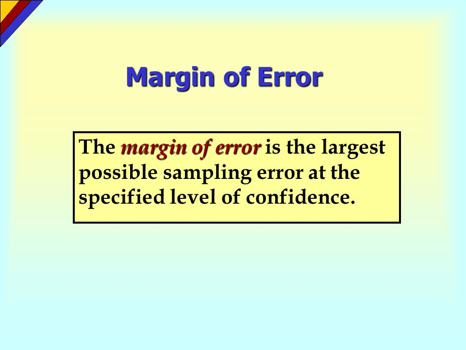 Margin of Error margin of error The margin of error is the largest possible sampling error at the specified level of confidence.