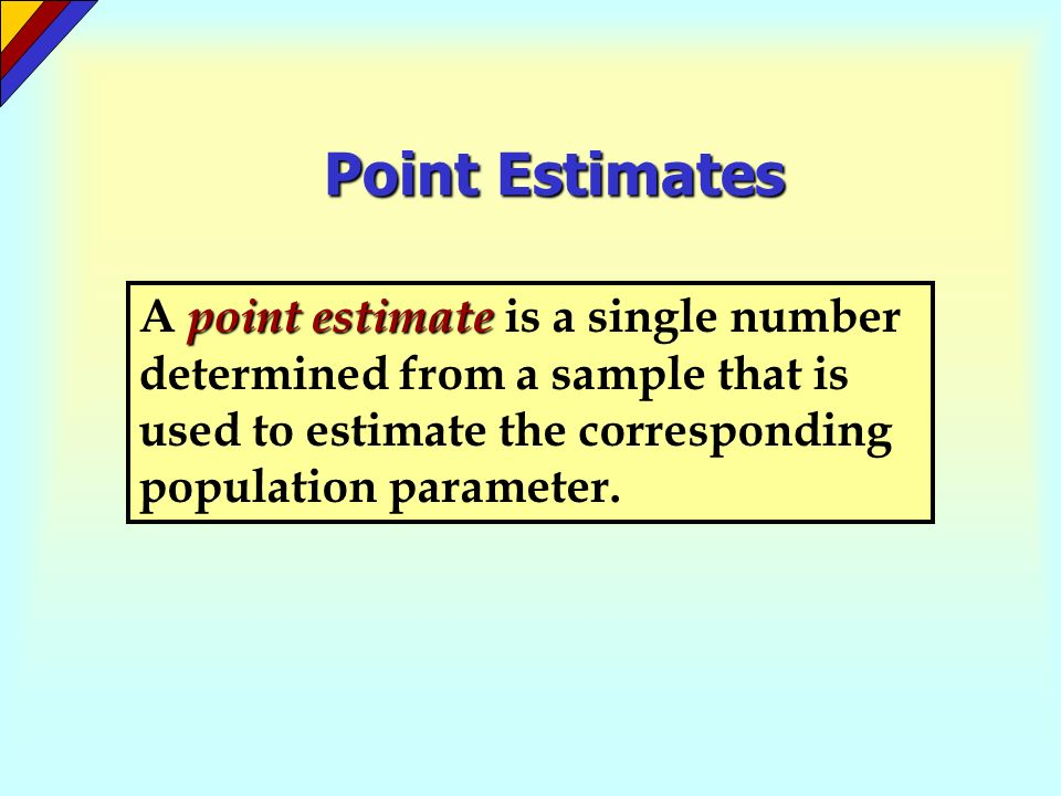 Point Estimates point estimate A point estimate is a single number determined from a sample that is used to estimate the corresponding population para