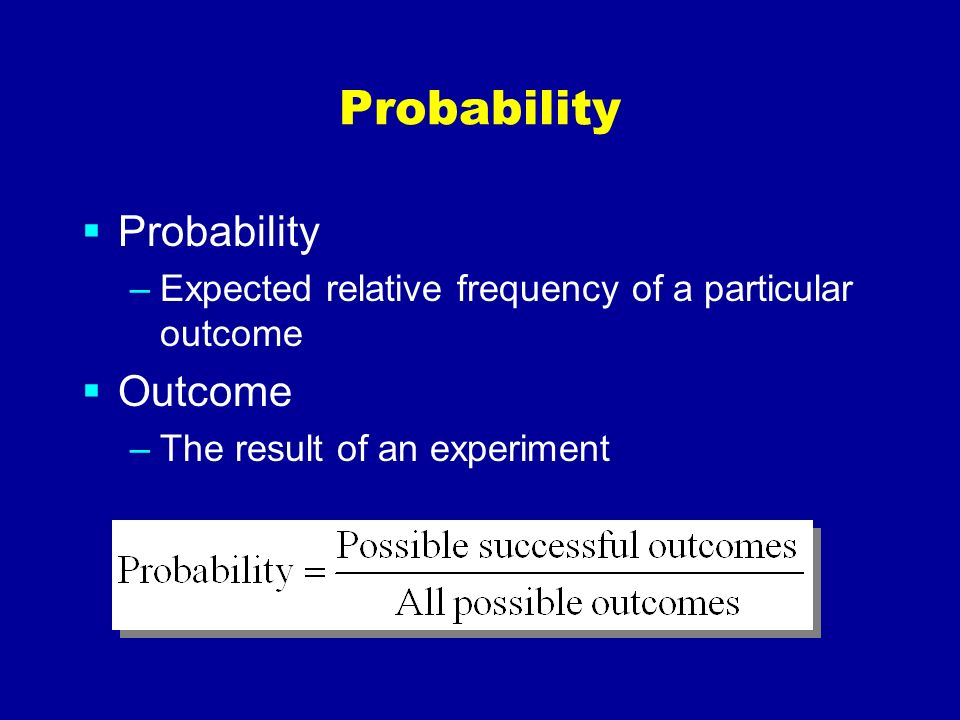 Probability –Expected relative frequency of a particular outcome Outcome –The result of an experiment