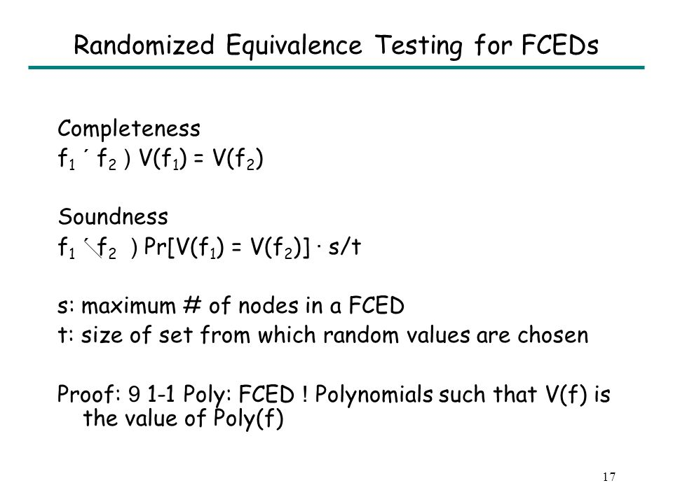 16 Randomized Equivalence Testing for FCEDs Assign hash values to nodes of FCEDs in bottom-up manner V: FCED Node .
