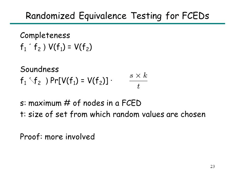 22 Randomized Equivalence Testing of FCEDs Assign hash values to nodes of FCEDs in bottom-up manner V: FCED Node .