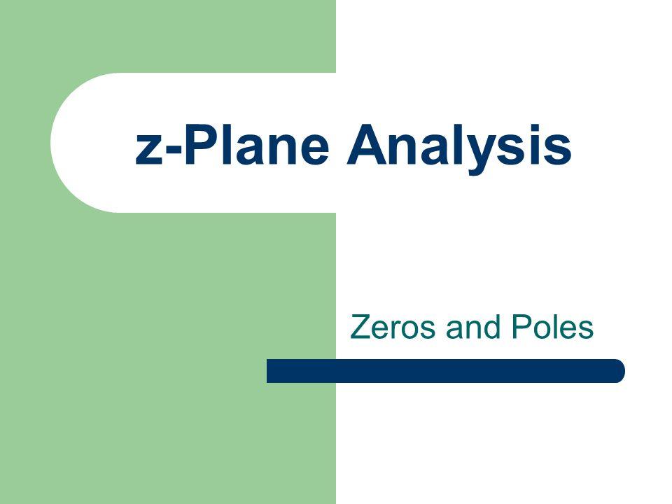 z-Plane Analysis Zeros and Poles