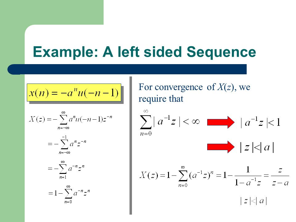 Example: A left sided Sequence For convergence of X(z), we require that