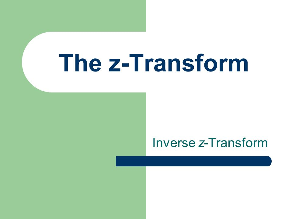 The z-Transform Inverse z-Transform