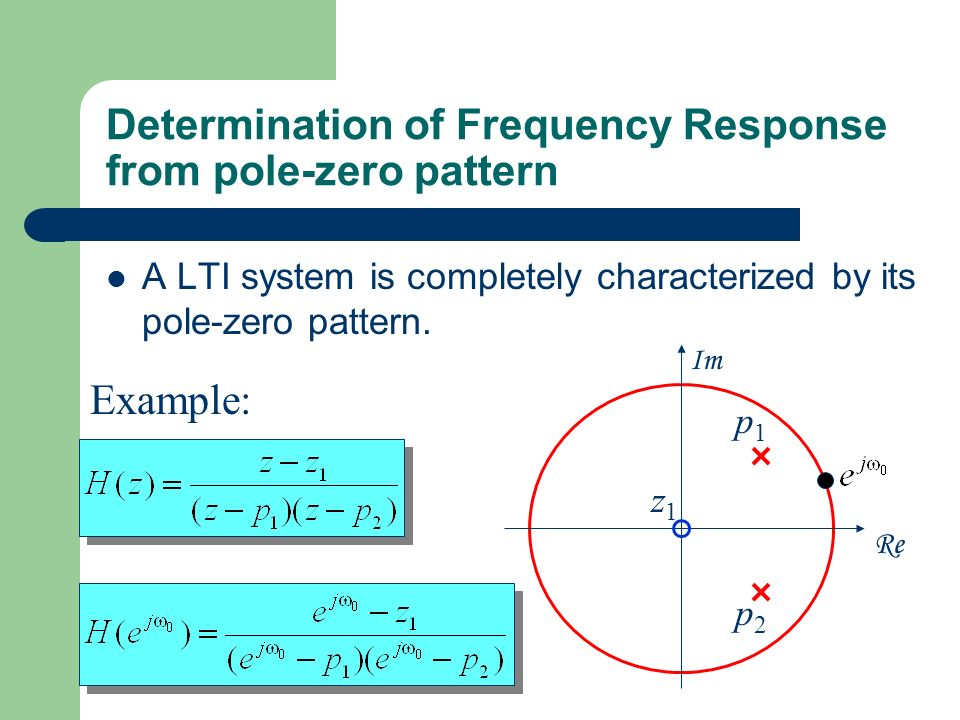 Determination of Frequency Response from pole-zero pattern A LTI system is completely characterized by its pole-zero pattern.