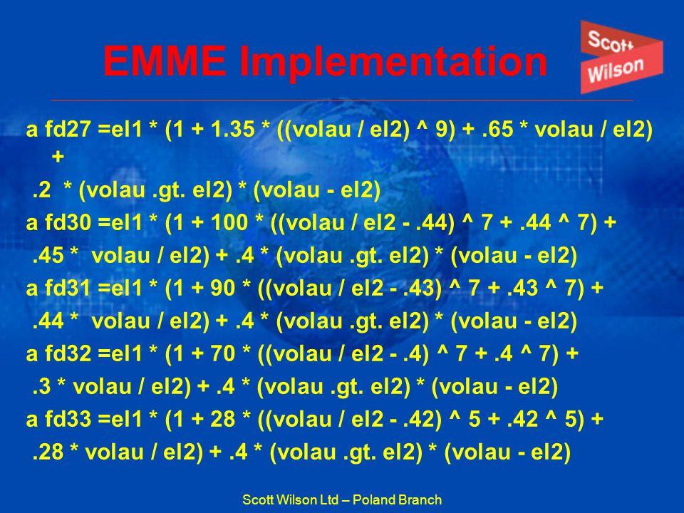 Scott Wilson Ltd – Poland Branch EMME Implementation a fd27 =el1 * (1 + 1.35 * ((volau / el2) ^ 9) +.65 * volau / el2) +.2 * (volau.gt. el2) * (volau