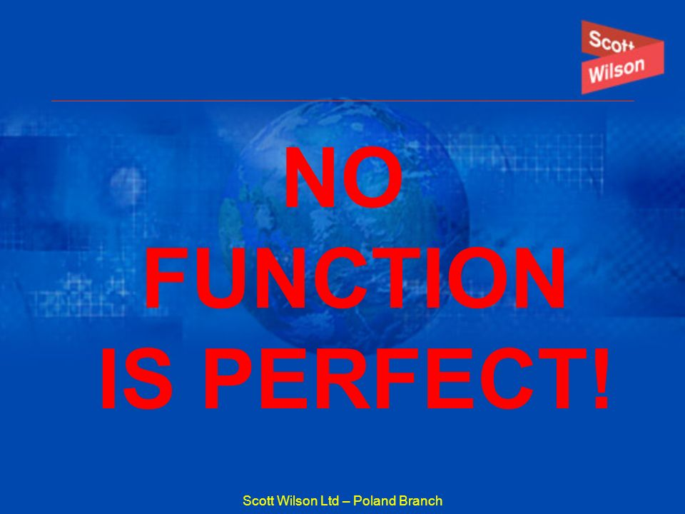 Scott Wilson Ltd – Poland Branch NO FUNCTION IS PERFECT!