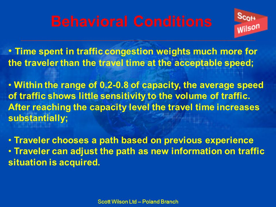 Scott Wilson Ltd – Poland Branch Behavioral Conditions Time spent in traffic congestion weights much more for the traveler than the travel time at the