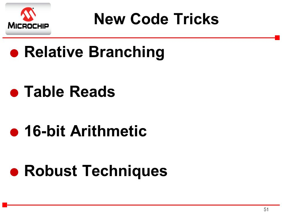 51 New Code Tricks l Relative Branching l Table Reads l 16-bit Arithmetic l Robust Techniques