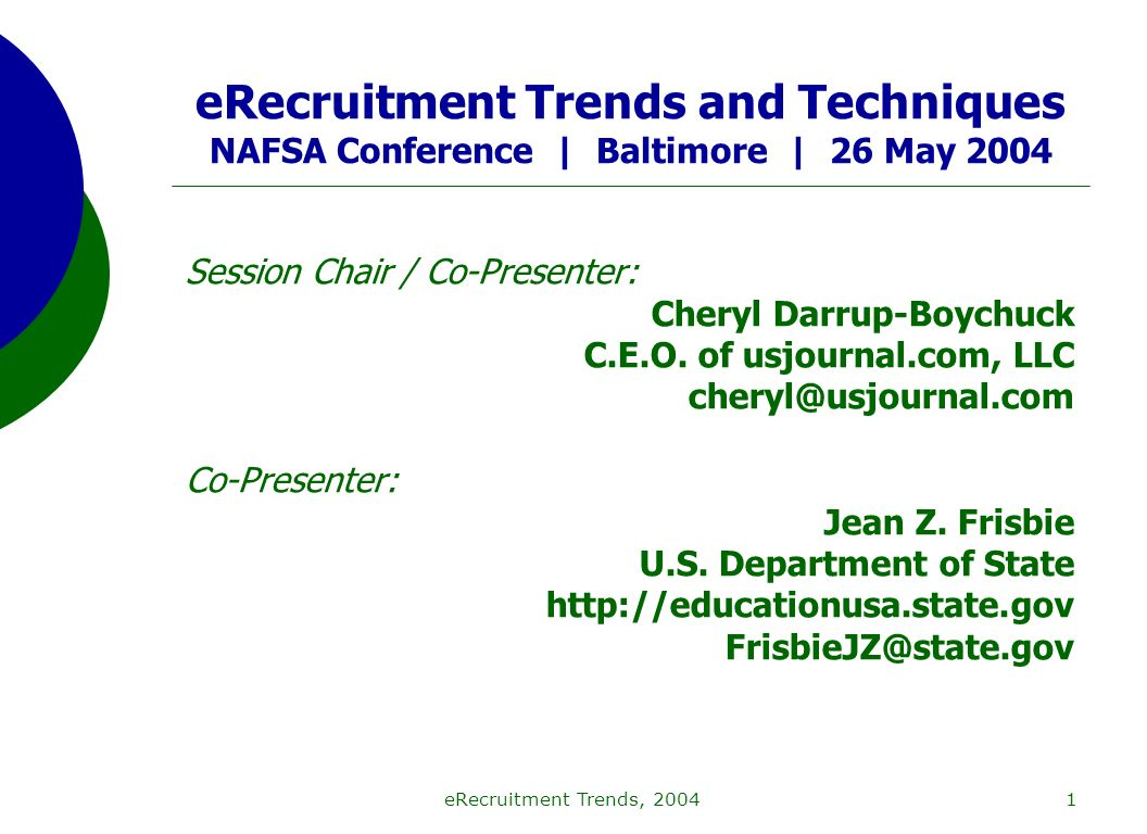 eRecruitment Trends, 20041 eRecruitment Trends and Techniques NAFSA Conference | Baltimore | 26 May 2004 Session Chair / Co-Presenter: Cheryl Darrup-Boychuck C.E.O.