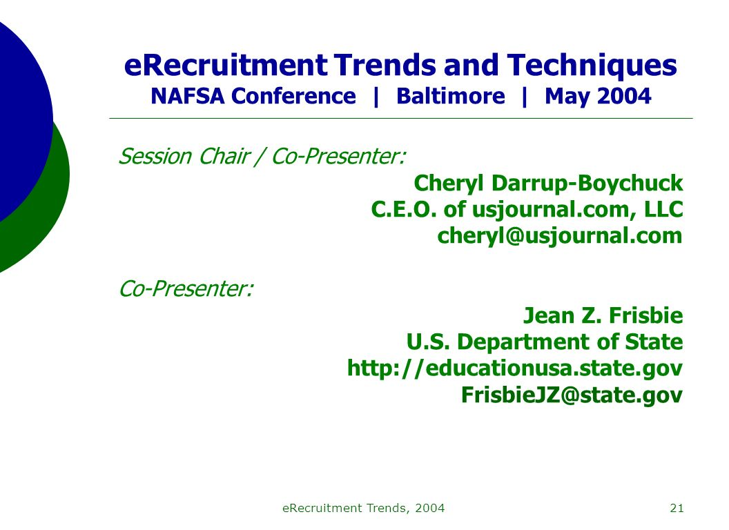 eRecruitment Trends, 200421 eRecruitment Trends and Techniques NAFSA Conference | Baltimore | May 2004 Session Chair / Co-Presenter: Cheryl Darrup-Boychuck C.E.O.