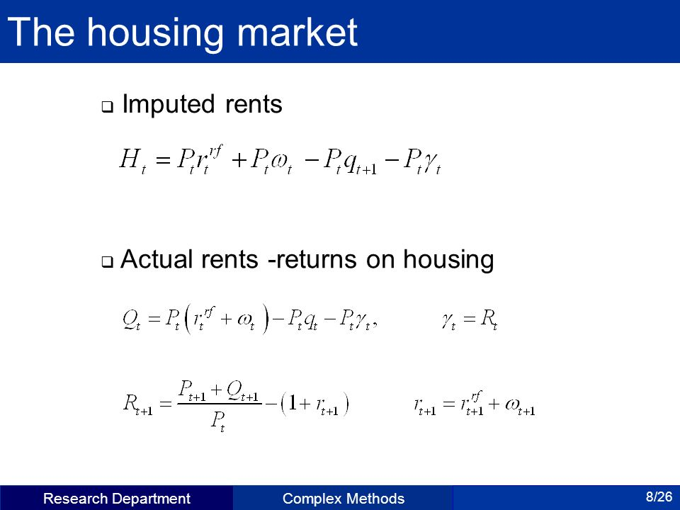 Research DepartmentComplex Methods 8/26 The housing market Imputed rents Actual rents -returns on housing