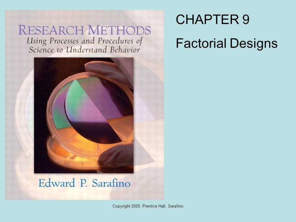 Copyright 2005, Prentice Hall, Sarafino CHAPTER 9 Factorial Designs