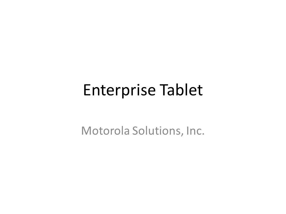 Enterprise Tablet Motorola Solutions, Inc.