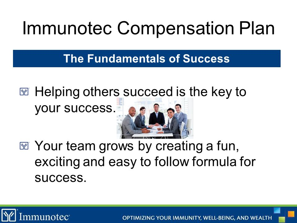 Immunotec Compensation Plan Helping others succeed is the key to your success. Your team grows by creating a fun, exciting and easy to follow formula
