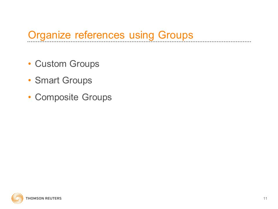 Organize references using Groups Custom Groups Smart Groups Composite Groups 11