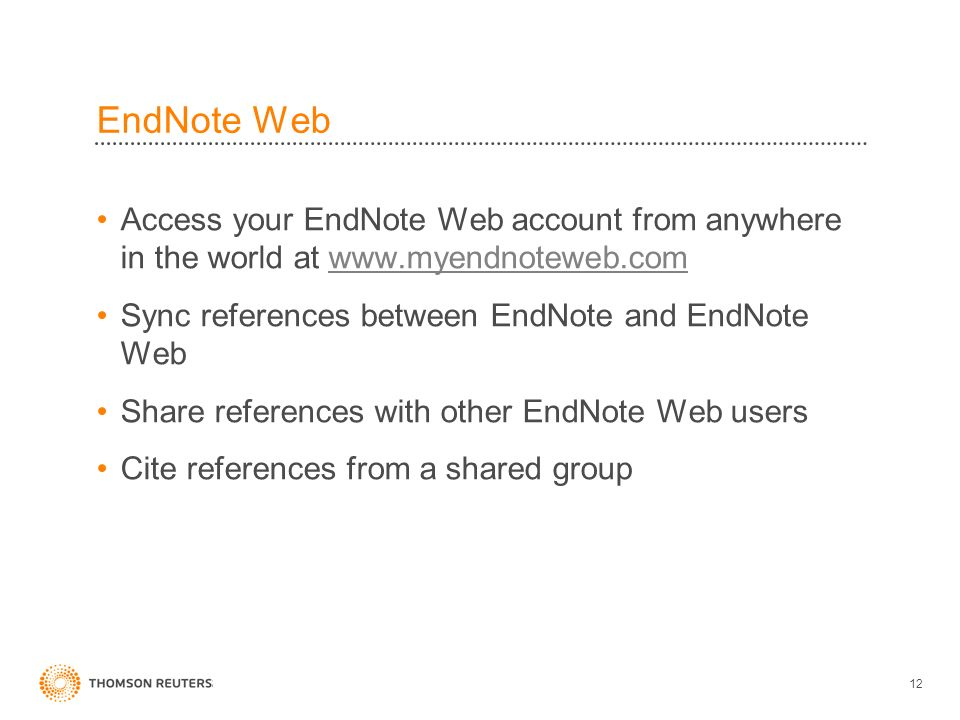 EndNote Web Access your EndNote Web account from anywhere in the world at www.myendnoteweb.comwww.myendnoteweb.com Sync references between EndNote and EndNote Web Share references with other EndNote Web users Cite references from a shared group 12