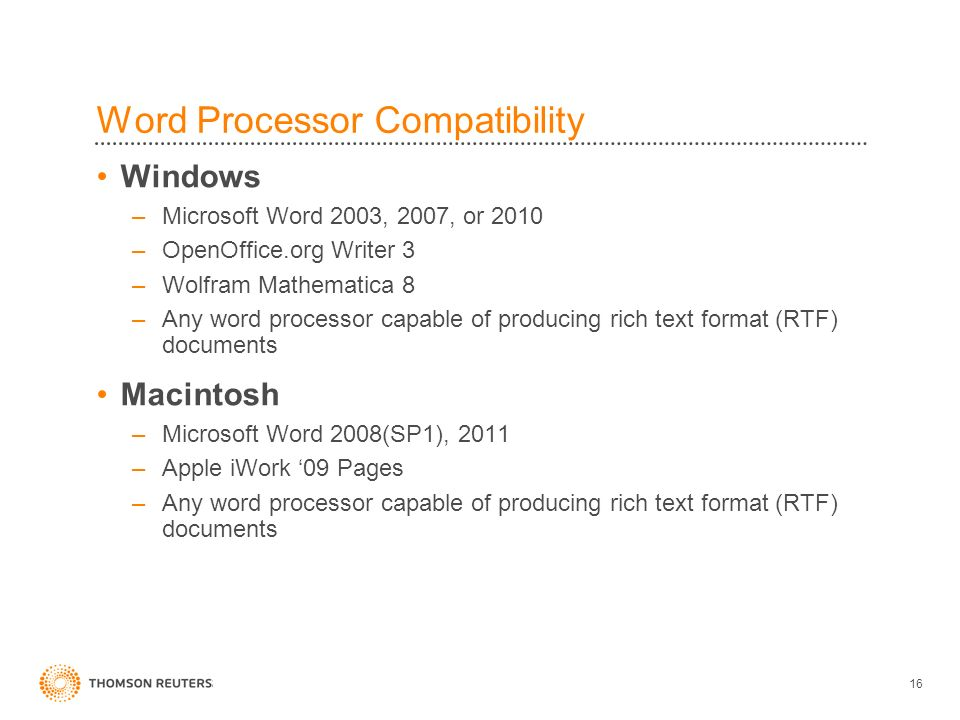 Word Processor Compatibility Windows –Microsoft Word 2003, 2007, or 2010 –OpenOffice.org Writer 3 –Wolfram Mathematica 8 –Any word processor capable of producing rich text format (RTF) documents Macintosh –Microsoft Word 2008(SP1), 2011 –Apple iWork 09 Pages –Any word processor capable of producing rich text format (RTF) documents 16