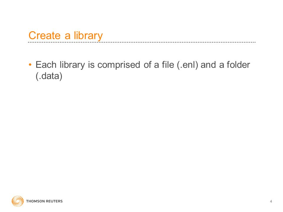 Create a library Each library is comprised of a file (.enl) and a folder (.data) 4