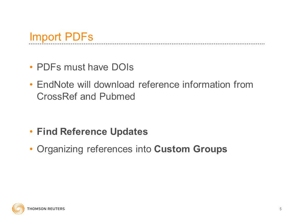 Import PDFs PDFs must have DOIs EndNote will download reference information from CrossRef and Pubmed Find Reference Updates Organizing references into Custom Groups 5
