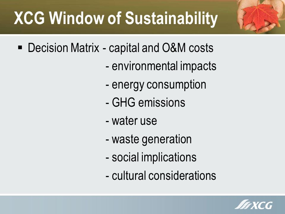 XCG Window of Sustainability Decision Matrix- capital and O&M costs - environmental impacts - energy consumption - GHG emissions - water use - waste generation - social implications - cultural considerations