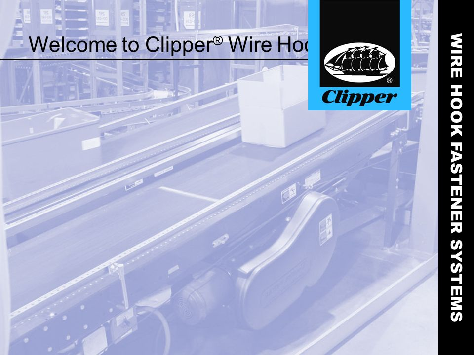 Welcome to Clipper ® Wire Hooks WIRE HOOK FASTENER SYSTEMS