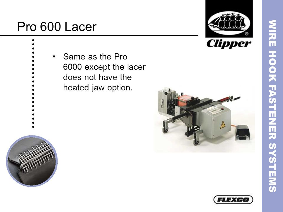 WIRE HOOK FASTENER SYSTEMS Pro 600 Lacer Same as the Pro 6000 except the lacer does not have the heated jaw option.