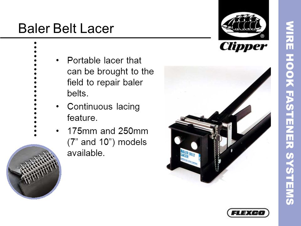 WIRE HOOK FASTENER SYSTEMS Baler Belt Lacer Portable lacer that can be brought to the field to repair baler belts. Continuous lacing feature. 175mm an