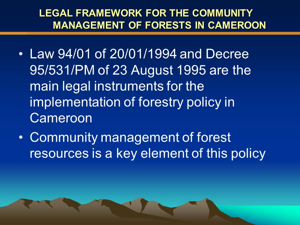 LEGAL FRAMEWORK (cont.) According to its objective n°2, the aim is to improve the participation of citizens in the conservation and management of forest resources in order to help them improve their standard of living.