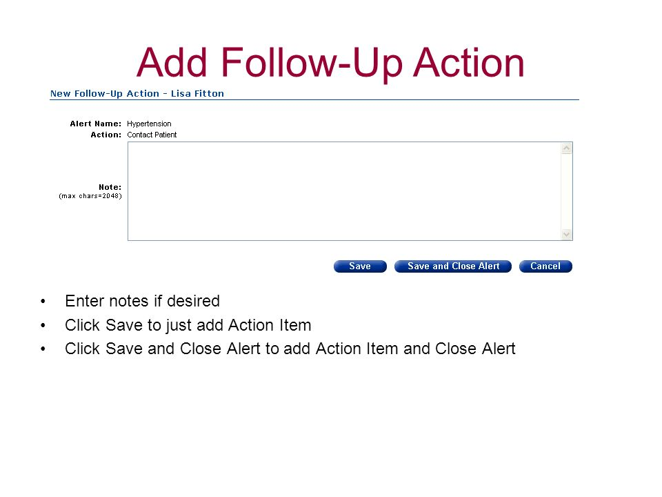 Add Follow-Up Action Enter notes if desired Click Save to just add Action Item Click Save and Close Alert to add Action Item and Close Alert